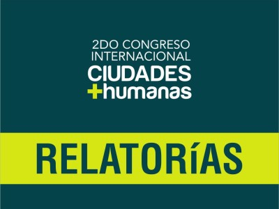 Relatorias del 2do Congreso In ternacional Ciudades + humanas